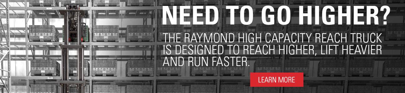 Learn more about the Raymond High-Capacity Reach Truck and take productivity to new heights!