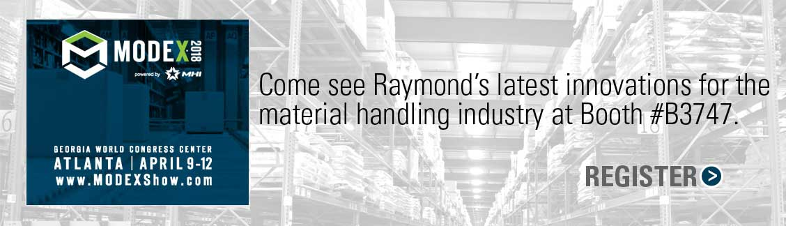 Register for MODEX 2018 today to see Raymond's latest innovations for the material handling industry at Booth #3747